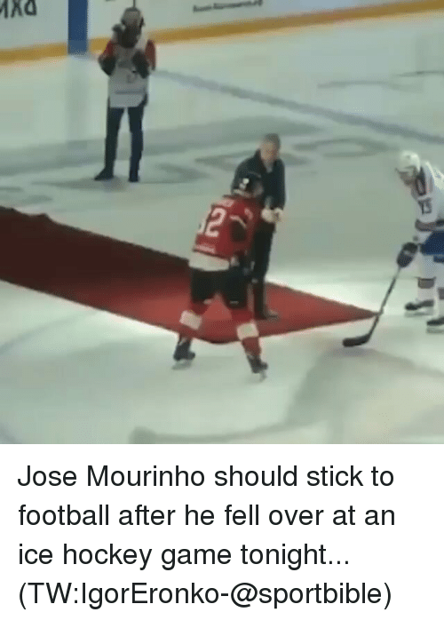 Football, Hockey, and Memes: Jose Mourinho should stick to football after he fell over at an ice hockey game tonight... (TW:IgorEronko-@sportbible)