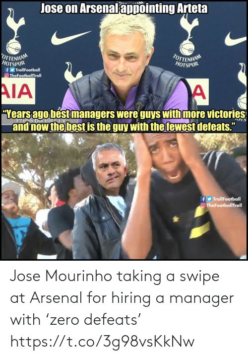 """manager: Jose on Arsenalappointing Arteta  OTTENHAM  HOTSPUR  TOTTENHAM  HOTSPUR  fy TrollFootball  O TheFootballTroll  AIA  """"Years ago bést managers were guys with more victories  and now the best is the guy with the fewest defeats.""""  ress Bureau  fy TrollFootball  O TheFootballTroll Jose Mourinho taking a swipe at Arsenal for hiring a manager with 'zero defeats' https://t.co/3g98vsKkNw"""