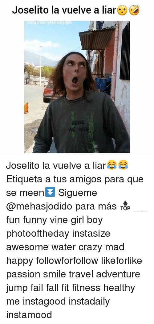 Crazy, Fail, and Fall: Joselito la vuelve a liar  nstagram:@Mehasjodido Joselito la vuelve a liar😂😂 Etiqueta a tus amigos para que se meen⏬ Sigueme @mehasjodido para más 🔝 _ _ fun funny vine girl boy photooftheday instasize awesome water crazy mad happy followforfollow likeforlike passion smile travel adventure jump fail fall fit fitness healthy me instagood instadaily instamood