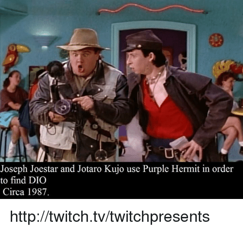 Dank, 🤖, and Dio: Joseph Joestar and Jotaro Kujo use Purple Hermit in order  to find DIO  Circa 1987. http://twitch.tv/twitchpresents