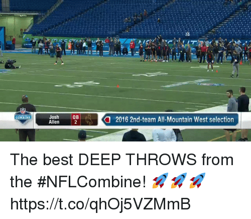 Memes, Best, and 🤖: Josh  Allen  QB  2016 2nd-team All-Mountain West selection  COMBINE The best DEEP THROWS from the #NFLCombine! 🚀🚀🚀 https://t.co/qhOj5VZMmB