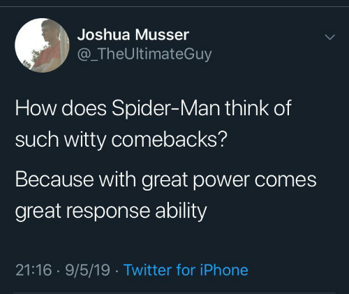 witty: Joshua Musser  @TheUltimateGuy  How does Spider-Man think of  such witty comebacks?  Because with great power comes  great response ability  21:16 9/5/19 Twitter for iPhone