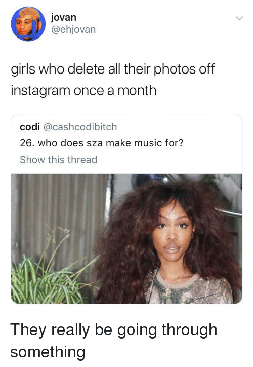 Blackpeopletwitter, Funny, and Girls: jovan  @ehjovan  girls who delete all their photos off  instagram once a month  codi @cashcodibitch  26. who does sza make music for?  Show this thread