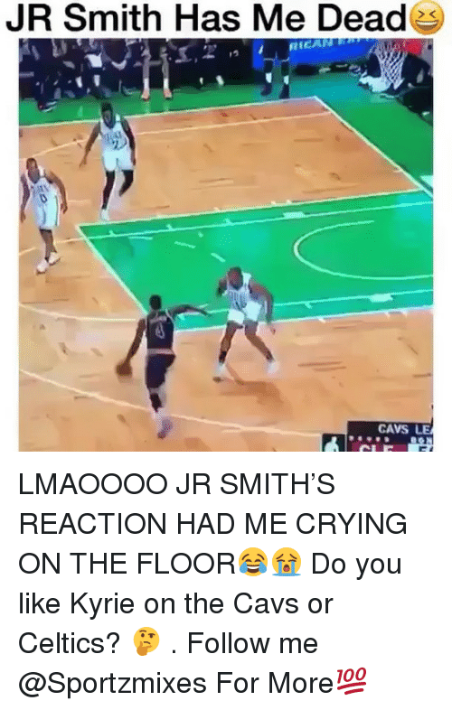 Cavs, Crying, and J.R. Smith: JR Smith Has Me Deades  RICAR  CAVS LE LMAOOOO JR SMITH'S REACTION HAD ME CRYING ON THE FLOOR😂😭 Do you like Kyrie on the Cavs or Celtics? 🤔 . Follow me @Sportzmixes For More💯