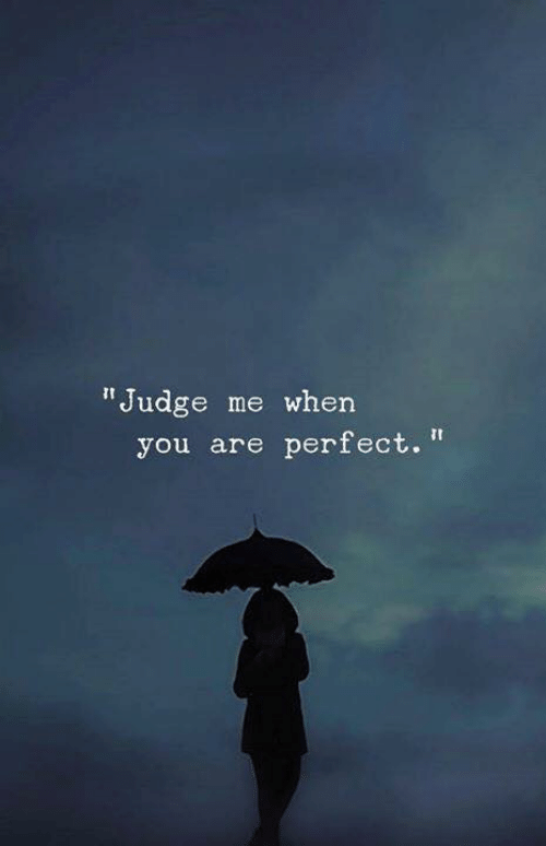 "Judge, You, and When You: ""Judge me when  you are perfect."