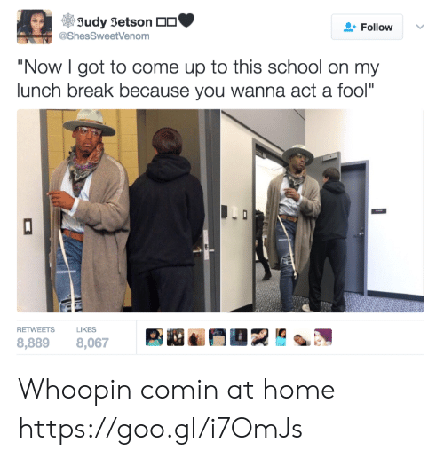 """School, Break, and Home: Judy Jetson  @Shes SweetVenom  Follow  """"Now I got to come up to this school on my  lunch break because you wanna act a fool""""  RETWEETS  LIKES  8,889 8,067 Whoopin comin at home https://goo.gl/i7OmJs"""