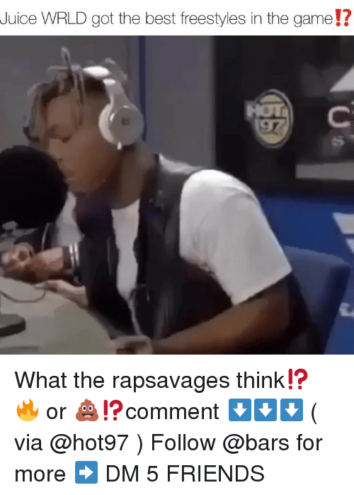Friends, Juice, and Memes: Juice WRLD got the best freestyles in the game!? What the rapsavages think⁉️ 🔥 or 💩⁉️comment ⬇️⬇️⬇️ ( via @hot97 ) Follow @bars for more ➡️ DM 5 FRIENDS
