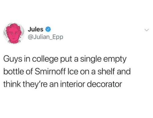 empty bottle: Jules  @Julian_Epp  Guys in college put a single empty  bottle of Smirnoff lce on a shelf and  think they're an interior decorator