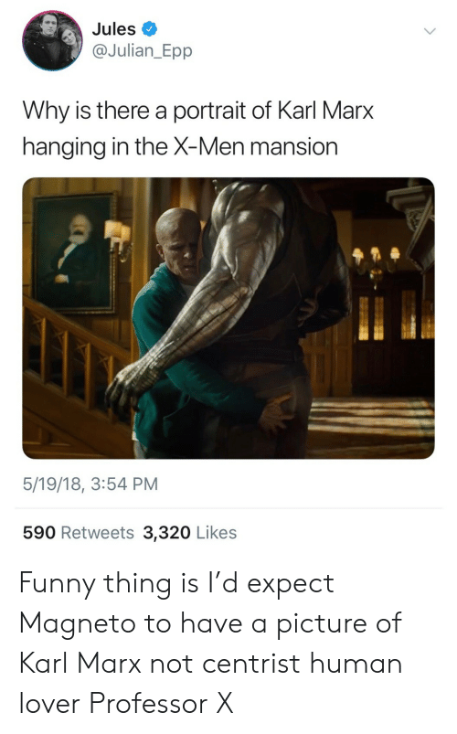 epp: Jules  @Julian_Epp  Why is there a portrait of Karl Marx  hangina in the X-Men mansion  5/19/18, 3:54 PM  590 Retweets 3,320 Likes Funny thing is I'd expect Magneto to have a picture of Karl Marx not centrist human lover Professor X