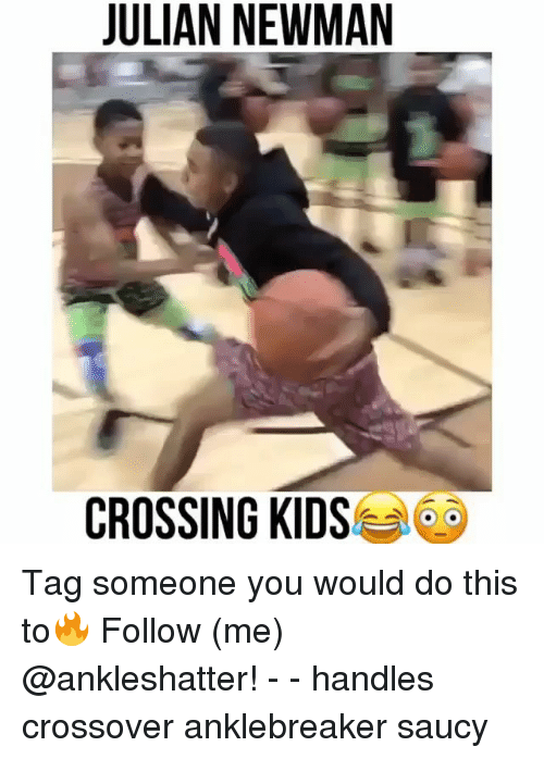 Memes, Newman, and Kids: JULIAN NEWMAN  CROSSING KIDS Tag someone you would do this to🔥 Follow (me) @ankleshatter! - - handles crossover anklebreaker saucy