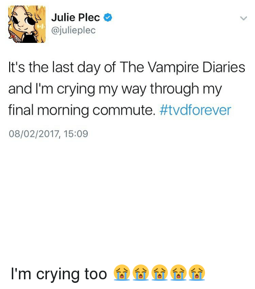 the vampires diaries: Julie Plec  Cajulieplec  It's the last day of The Vampire Diaries  and I'm crying my way through my  final morning commute  #tvdforever  08/02/2017, 15:09 I'm crying too 😭😭😭😭😭