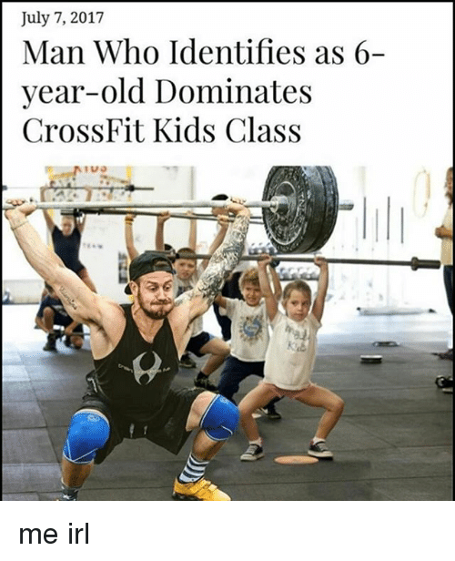 Crossfit, Kids, and Old: July 7, 2017  Man Who Identifies as 6-  year-old Dominate  CrossFit Kids Class me irl