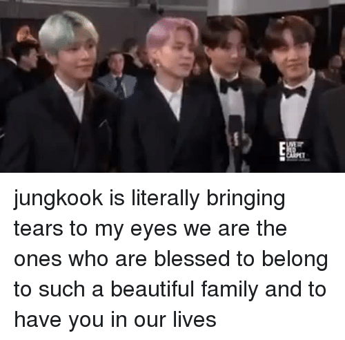 Beautiful, Blessed, and Family: jungkook is literally bringing tears to my eyes  we are the ones who are blessed to belong to such a beautiful family and to have you in our lives