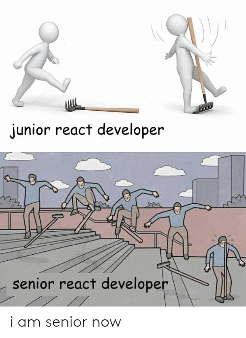 Junior, Now, and Developer: junior react developer  senior react developer i am senior now