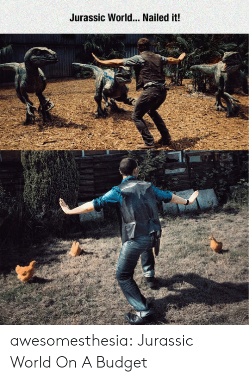 Jurassic World, Tumblr, and Blog: Jurassic World... Nailed it! awesomesthesia:  Jurassic World On A Budget
