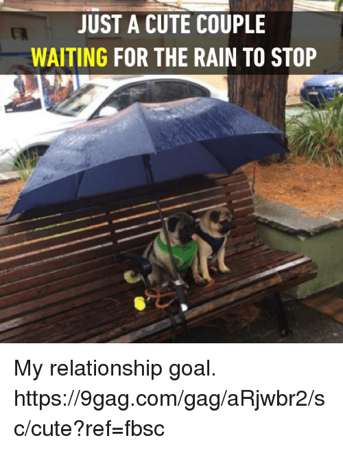 Relationship Goal: JUST A CUTE COUPLE  WAITING FOR THE RAIN TO STOP My relationship goal. https://9gag.com/gag/aRjwbr2/sc/cute?ref=fbsc