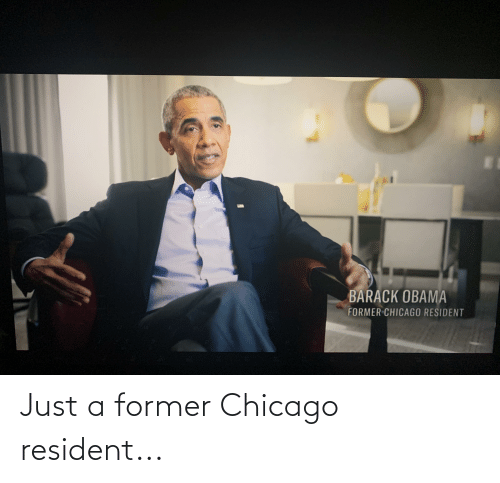 Chicago: Just a former Chicago resident...