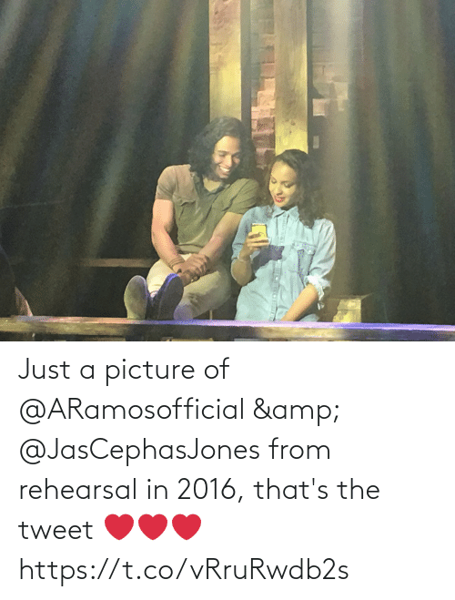Just A: Just a picture of @ARamosofficial & @JasCephasJones from rehearsal in 2016, that's the tweet ❤️❤️❤️ https://t.co/vRruRwdb2s