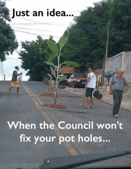 Memes, Holes, and 🤖: Just an idea.  When the Council won't  fix your pot holes...