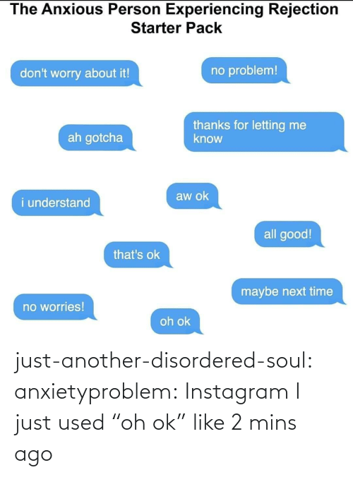 "Mins: just-another-disordered-soul:  anxietyproblem: Instagram   I just used ""oh ok"" like 2 mins ago"