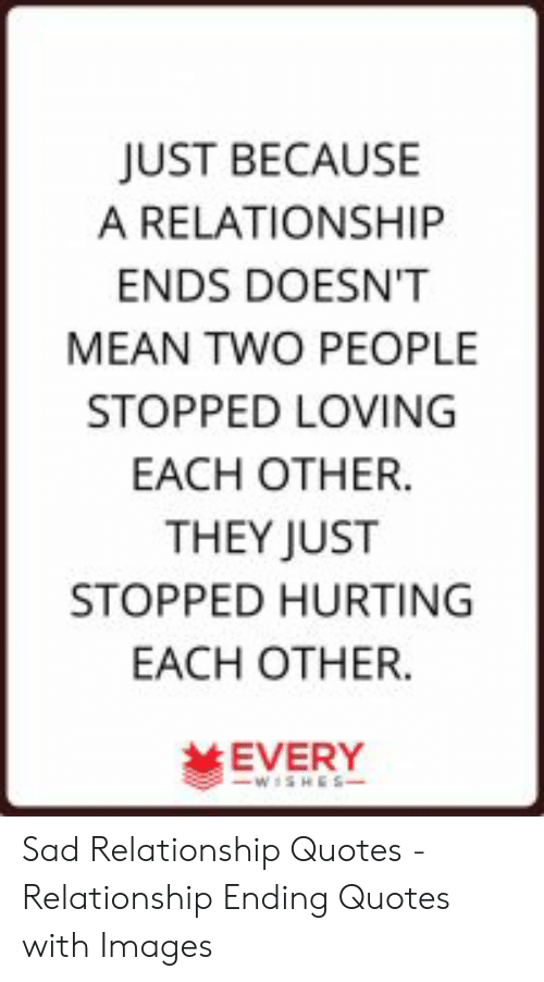 JUST BECAUSE a RELATIONSHIP ENDS DOESNT MEAN TWO PEOPLE ...