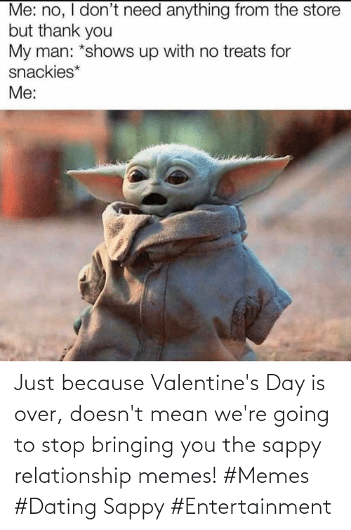 Just Because: Just because Valentine's Day is over, doesn't mean we're going to stop bringing you the sappy relationship memes! #Memes #Dating Sappy #Entertainment