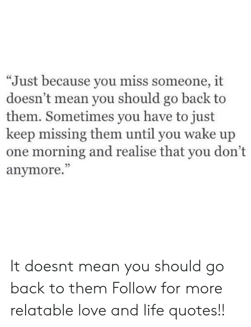 Just Because You Miss Someone It Doesn't Mean You Should Go