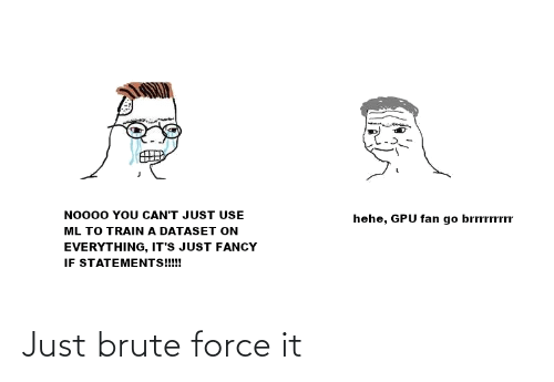 force: Just brute force it