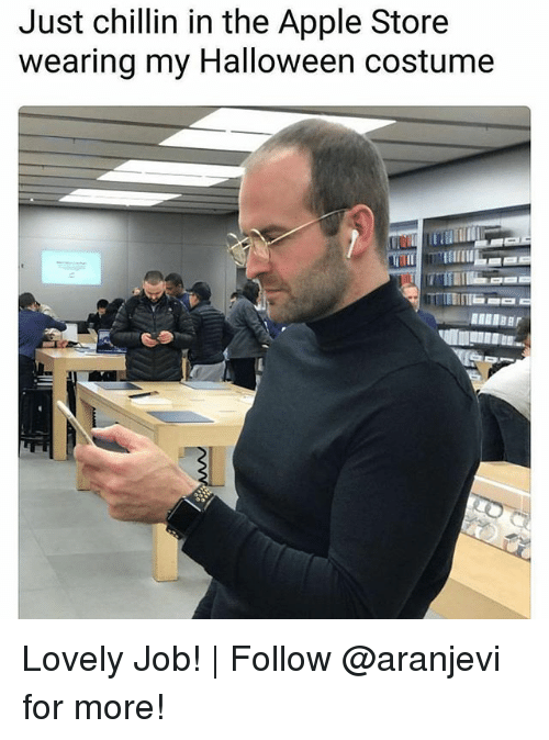 Apple, Halloween, and Memes: Just chillin in the Apple Store  wearing my Halloween costume Lovely Job! | Follow @aranjevi for more!
