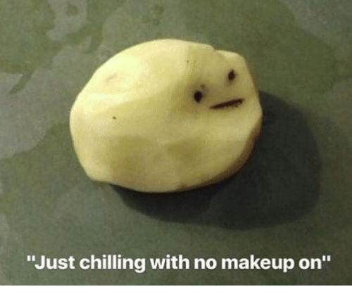 Memes About Chilling With No Makeup