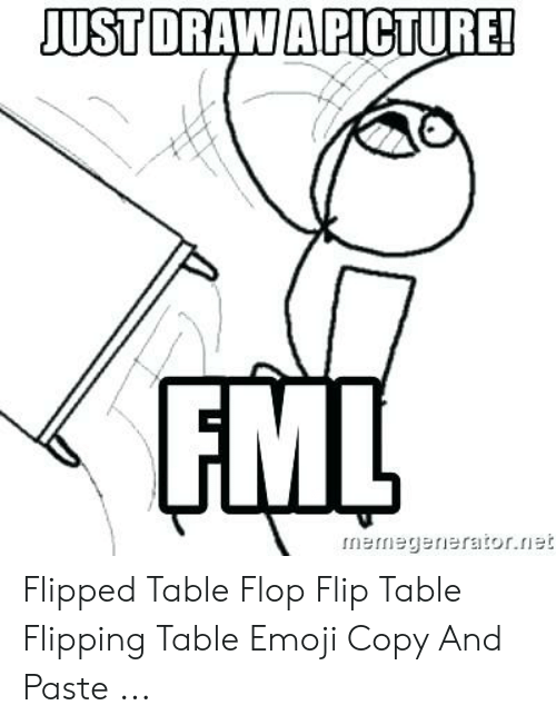 JUST DRAWAPICTURE! FML Nerniegereratorrie Flipped Table Flop