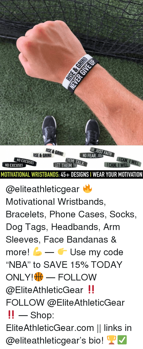 "Basketball, Nba, and Phone: JUST FAITH  NO FEAR, JUSl  TALK  RISE &GRIND  RISE &GRIND  CAN. I WIL  NO EXCUSES  NO EXCUSES  MOTIVATIONAL WRISTBANDS: 45+ DESIGNS I WEAR YOUR MOTIVATION @eliteathleticgear 🔥 Motivational Wristbands, Bracelets, Phone Cases, Socks, Dog Tags, Headbands, Arm Sleeves, Face Bandanas & more! 💪 — 👉 Use my code ""NBA"" to SAVE 15% TODAY ONLY!🏀 — FOLLOW @EliteAthleticGear ‼️ FOLLOW @EliteAthleticGear ‼️ — Shop: EliteAthleticGear.com 