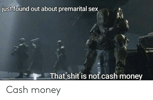 Money, Reddit, and Sex: just found out about premarital sex  That shit is not cash money Cash money