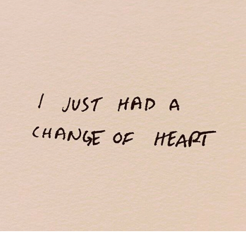 Heart, Change, and Just: JUST HAD A  CHANGE op HEART