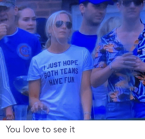 Love, Hope, and You: JUST HOPE  BOTH TEAMS  HAVE FU You love to see it
