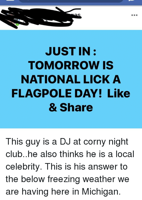 Club, Michigan, and Tomorrow: JUST IN:  TOMORROW IS  NATIONAL LICK A  FLAGPOLE DAY! Like  & Share