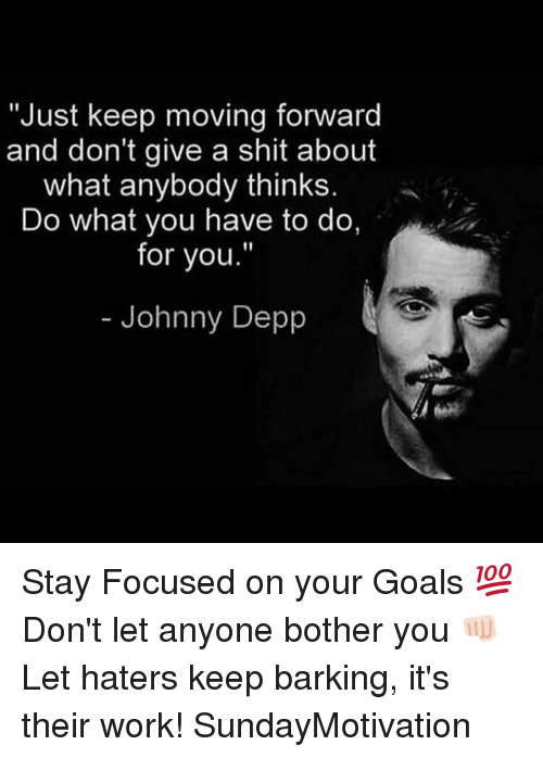 "Johnny Depp, Dekh Bhai, and International: ""Just keep moving forward  and don't give a shit about  what anybody thinks.  Do what you have to do,  for you.""  Johnny Depp Stay Focused on your Goals 💯 Don't let anyone bother you 👊🏻 Let haters keep barking, it's their work! SundayMotivation"