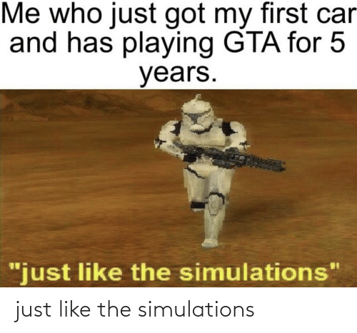 25 Best Memes About Just Like The Simulations Just Like The Simulations Memes See, rate and share the best just like the simulations memes, gifs and funny pics. just like the simulations memes