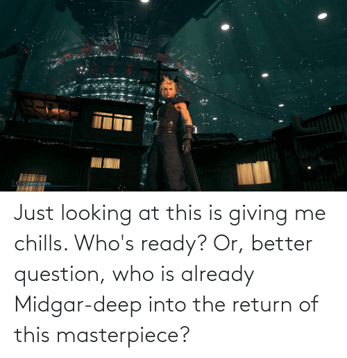 chills: Just looking at this is giving me chills. Who's ready? Or, better question, who is already Midgar-deep into the return of this masterpiece?
