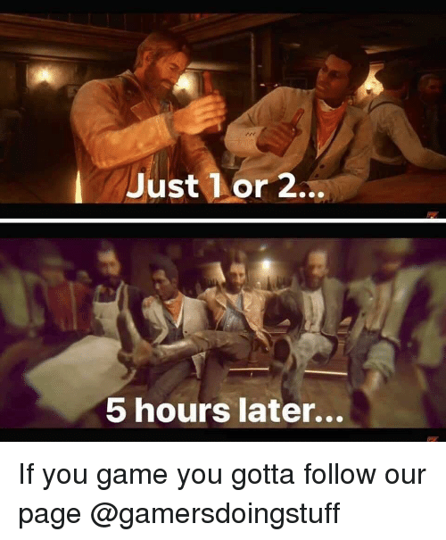 Game, Dank Memes, and Page: Just lor 2..,  5 hours later... If you game you gotta follow our page @gamersdoingstuff