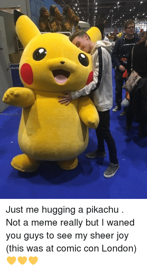 Meme, Pikachu, and Comic Con: Just me hugging a pikachu . Not a meme really but I waned you guys to see my sheer joy (this was at comic con London) 💛💛💛