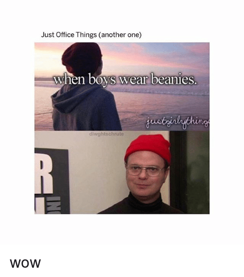 Another One, Memes, and Wow: Just Office Things (another one)  when boys wear beanies  thi  diwghtschrute wow