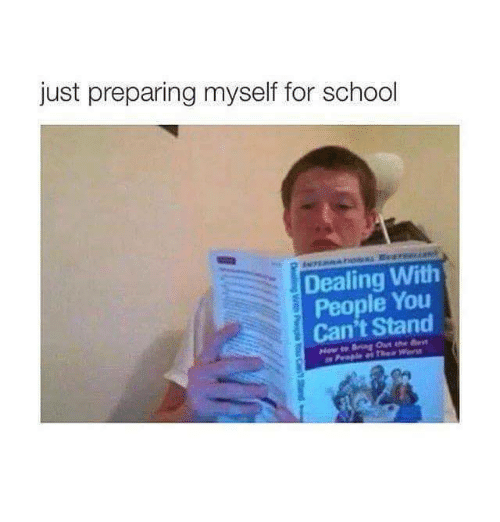 Funny, School, and You: just preparing myself for school  Dealing With  People You  Can't Stand