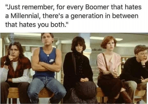 "Dank, 🤖, and Remember: ""Just remember, for every Boomer that hates  Millennial, there's a generation in between  that hates you both."""