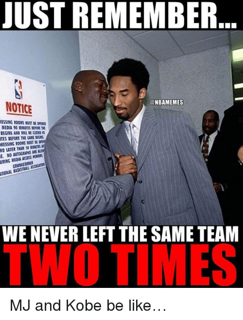 Be Like, Nba, and Access: JUST REMEMBER  NOTICE  ONBAMEMES  BEGINS AND WILL  TES BEFORE THE CARE RECI  RING NEDA ACCESS POn  WE NEVER LEFT THE SAME TEAM  TWO TIMES MJ and Kobe be like…
