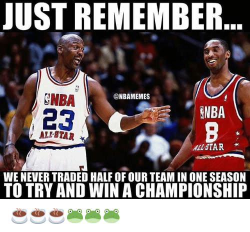 nba all star: JUST REMEMBER  SNBA  23  @NBAMEMES  NBA  ALL-STAR  WE NEVER TRADED HALF OF OUR TEAM IN ONE SEASON  TO TRY AND WIN A CHAMPIONSHIP ☕️☕️☕️🐸🐸🐸