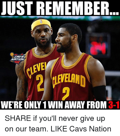 Ðÿ'©: JUST REMEMBER  VE  iLEVELAND  WE'RE ONLY 1 WIN AWAY FROM 3-1  DY SHARE if you'll never give up on our team.  LIKE Cavs Nation