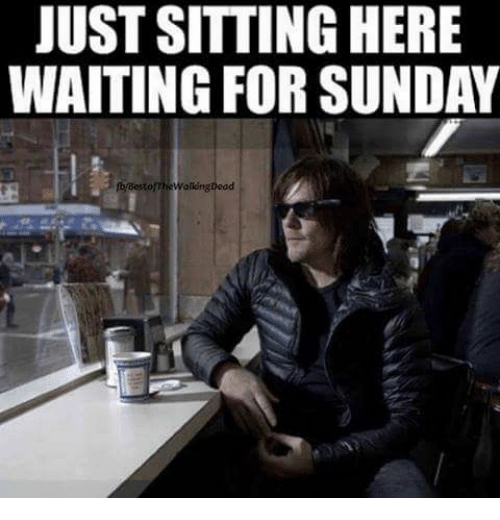 Sitting Here Waiting: JUST SITTING HERE  WAITING FOR SUNDAY