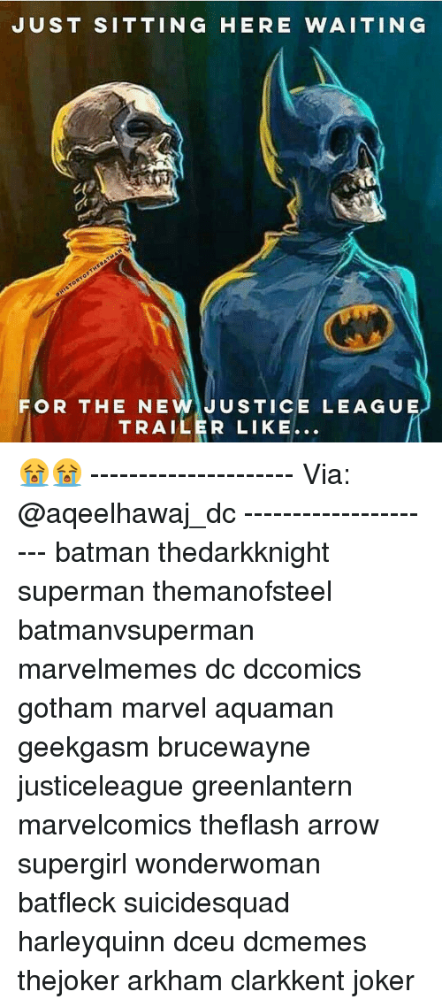 Sitting Here Waiting: JUST SITTING HERE WAITING  FOR THE NEWa JUSTICE LEAGUE  TRAILER LIKE... 😭😭 --------------------- Via: @aqeelhawaj_dc --------------------- batman thedarkknight superman themanofsteel batmanvsuperman marvelmemes dc dccomics gotham marvel aquaman geekgasm brucewayne justiceleague greenlantern marvelcomics theflash arrow supergirl wonderwoman batfleck suicidesquad harleyquinn dceu dcmemes thejoker arkham clarkkent joker