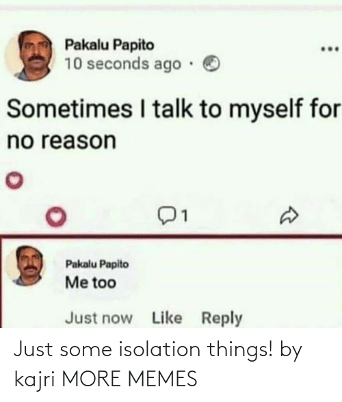 Some: Just some isolation things! by kajri MORE MEMES